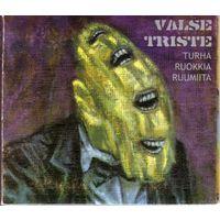 "Valse Triste  - CD ""Turha Ruokkia Ruumiita""  1999 /  made in Finland"