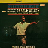 Gerald Wilson (The 17 Piece Orchestra Of Gerald Wilson), You Better Believe It! LP 1961