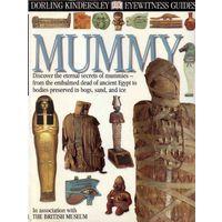 Eyewitness Guides : Mummy /Мумии в Британских музеях/. London  1993.