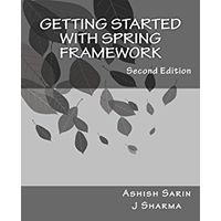 Getting started with Spring Framework, Second Edition